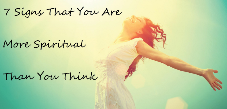 7 Signs That You Are More Spiritual Than You Think